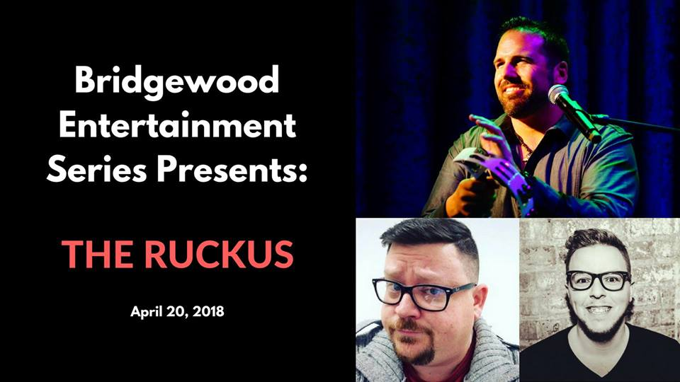 Bridgewood Entertainment Series Presents: The Ruckus! – 4/20